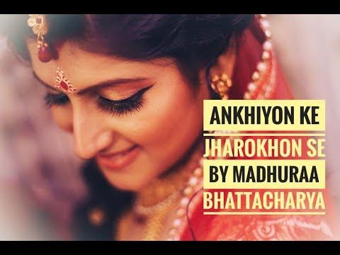 ANKHIYON KE JHAROKHON SE || MADHURAA BHATTACHARYA