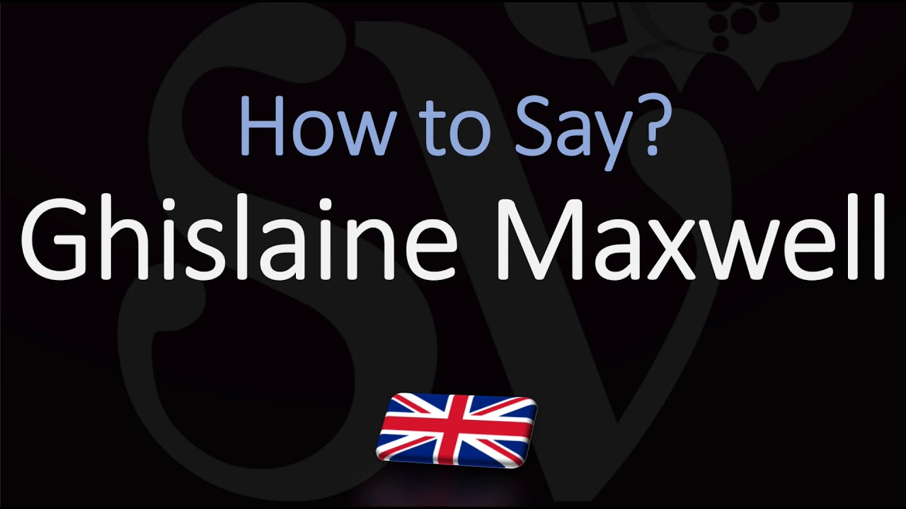 How to Pronounce Ghislaine Maxwell? (CORRECTLY)
