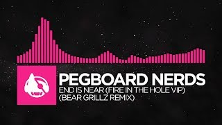 drumstep   pegboard nerds   end is near fire in the hole vip bear grillz remix