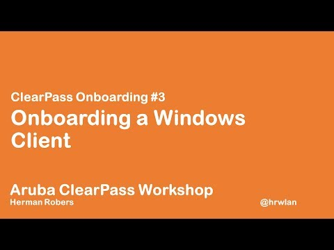 Aruba ClearPass Workshop - Onboard #3 - Onboarding a Windows Client
