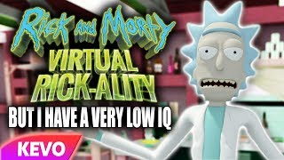 Rick and Morty VR but I have a very low IQ
