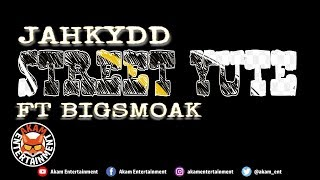 JahKydd Ft. BigSmoak - Street Yute - August 2019