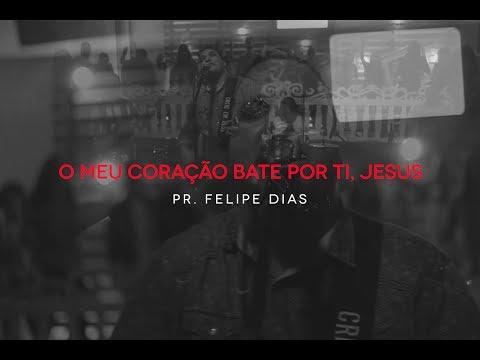 Pr. Felipe Dias - Meu Coração Bate Por Ti Jesus