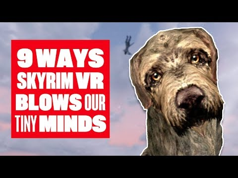 9 ways Skyrim VR blows our tiny little minds