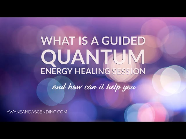 What is a Guided Quantum Energy Healing Session and How Can It Help You