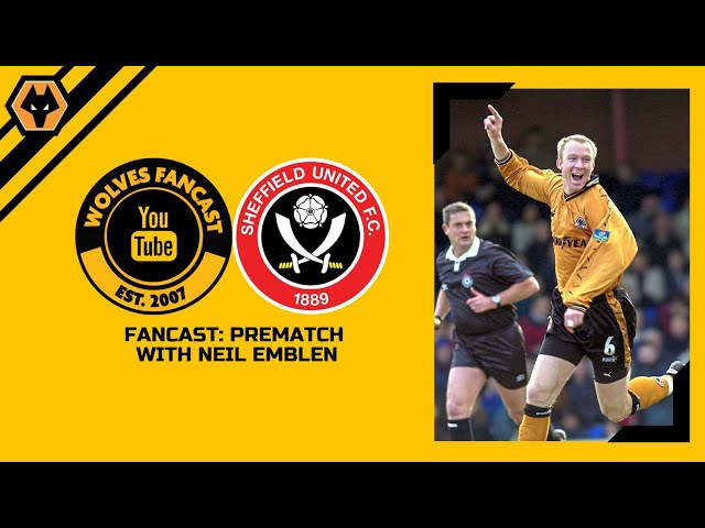 Wolves vs Sheffield United - Fancast Prematch, with Neil Emblen