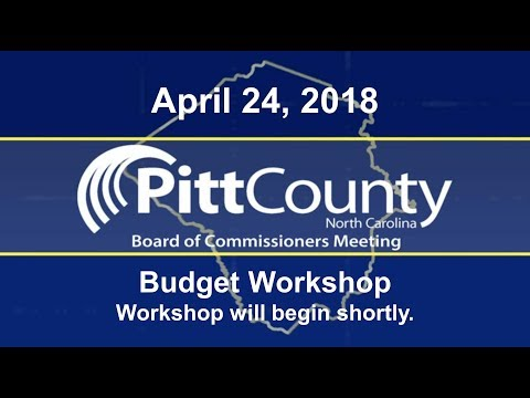 Pitt County Commissioners Budget Workshop for 4/24/2018