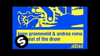 Koen Groeneveld & Andrea Roma - The Beat Of The Drum (Original Mix)