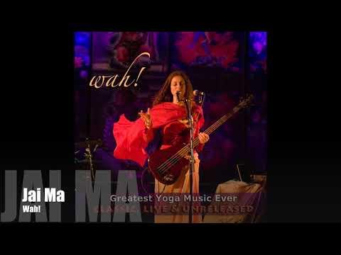 Wah! GREATEST YOGA MUSIC EVER - Jai Ma