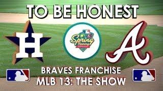TO BE HONEST - Houston Astros vs. Atlanta Braves - Franchise Mode - EP 4 MLB 13: The Show