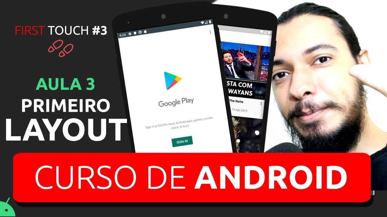 CURSO DE ANDROID STUDIO PARA INICIANTES - PRIMEIRO LAYOUT   FIRST TOUCH #3