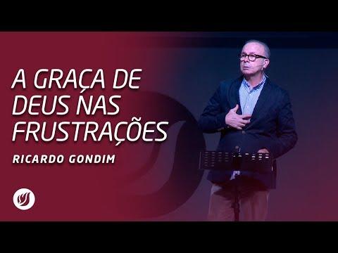 A GRAÇA DE DEUS NAS FRUSTRAÇÕES | Ricardo Gondim
