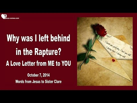 WHY WAS I LEFT BEHIND IN THE RAPTURE ? ❤️A Love Letter from Jesus to you