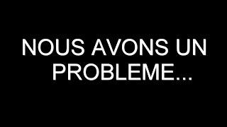 NOUS AVONS UN PROBLEME...