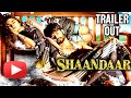 Shaandaar: Official Trailer OUT | Alia Bhatt & Shahid Kapoor