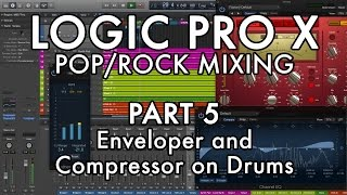 Logic Pro X - Pop/Rock Mixing - PART 5 - Enveloper and Compressor on Drums