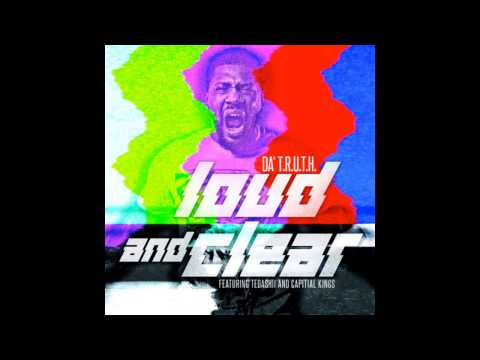 DA' T.R.U.T.H. - Loud and Clear (feat. Tedashii & Capital Kings) (Audio)