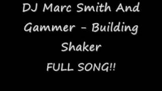 Dj Marc Smith And Gammer - Building Shaker Full Song
