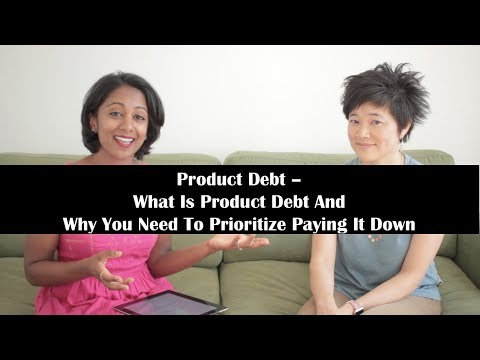Product Debt: What Is Product Debt And Why You Need To Prioritize Paying It Down