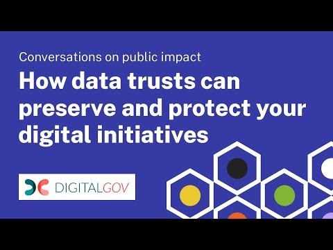 Conversations on Public Impact: How data trusts can preserve and protect your digital initiatives