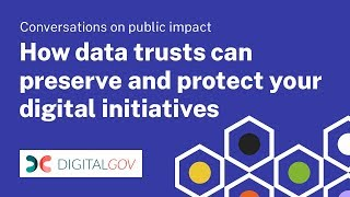 Conversations on Public Impact: How data trusts can preserve and protect your digital initiatives thumbnail