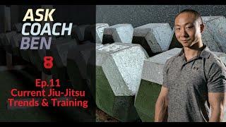 Ask Coach Ben Ep. 11 - Current Jiu-Jitsu Trends & Training
