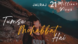 Tumse Mohabbat Hai | JalRaj | Latest hindi song 2020 original