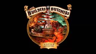 The Builders and the Butchers - Western Medicine (2013) (Full Album)