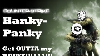 Get outta my HOUSE!!! Hanky-Panky Counter-Strike