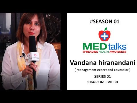 Medtalks Season 1 series 1 Ep 2 part 1  I Ms. Vandana Hiranandani (Management expert and counselor)