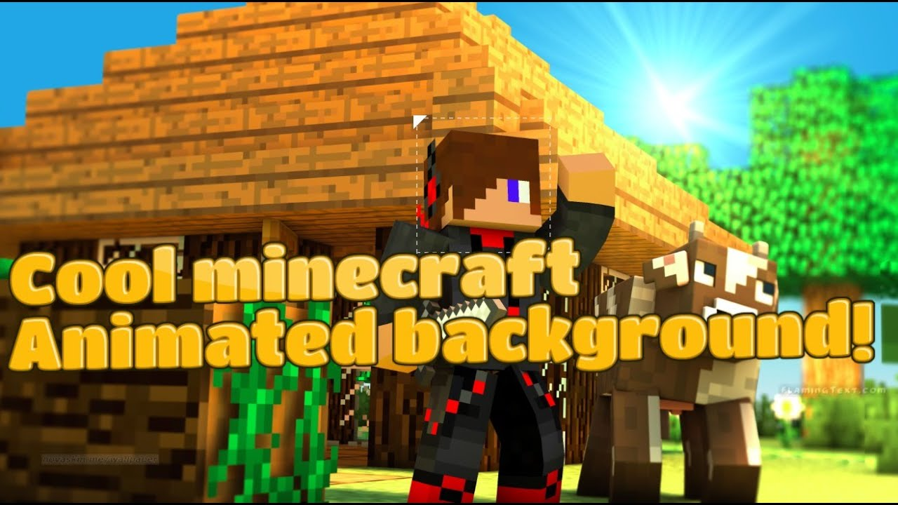 How to make Animated minecraft backgrounds!