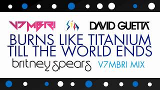 Britney Spears feat. David Guetta, V7MBRI & Sia - Burns Like Titanium Till The World Ends