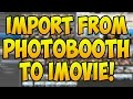 How to import videos from PhotoBooth onto iMovie (WORKS 2016)