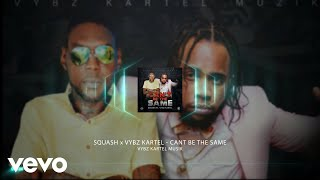 Squash, Vybz Kartel - Can't Be the Same