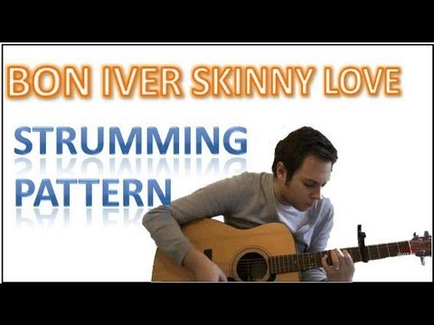 Bon Iver Skinny Love Strumming Pattern Guitar Tutorial How