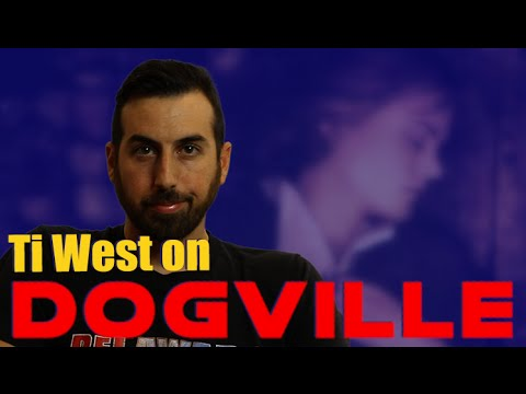 Ti West on DOGVILLE