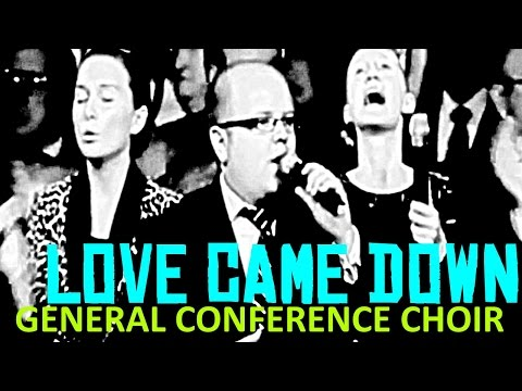 Love Came Down | General Conference Choir