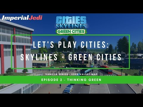 Let's Play Cities: Skylines Green Cities EP2 - Thinking Green