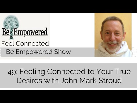 49: Feeling Connected to Your True Desires with John Mark Stroud