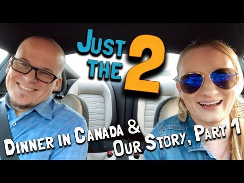 Just the 2: Dinner in CANADA & Our Story, Part 1! (February 9, 2018)