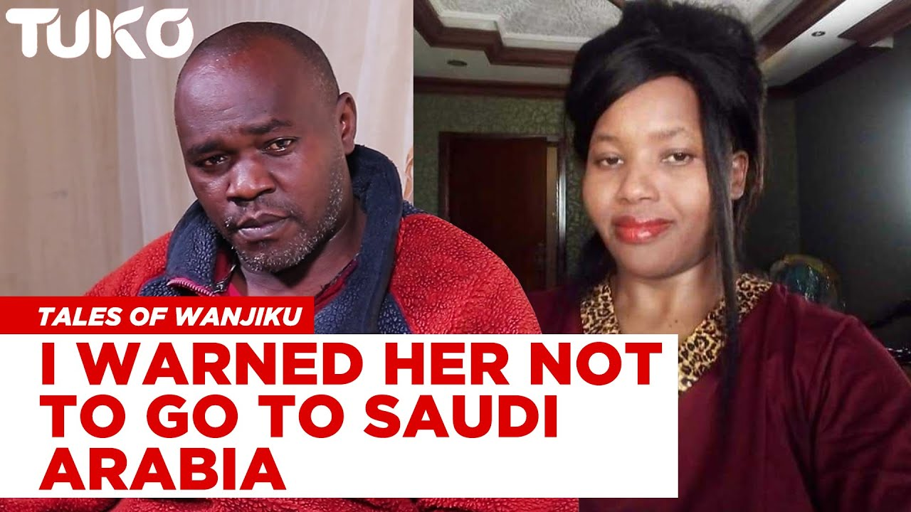 She went to Saudi Arabia for greener pasture, now she is coming back in a coffin | Tales of Wanjiku