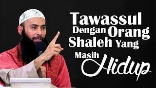 Video Singkat: Tawassul Dengan Orang Shaleh Yang Masih Hidup - Ustadz Dr. Syafiq Riza Basalamah, MA