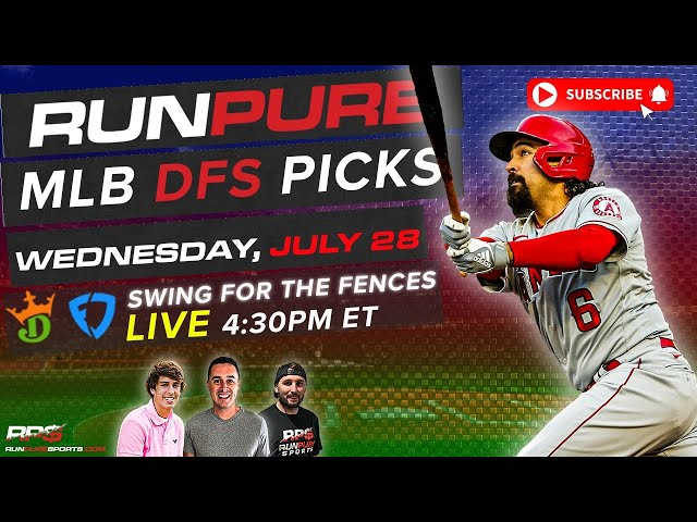 MLB DRAFTKINGS PICKS - WEDNESDAY JULY 28 - SWING FOR THE FENCES