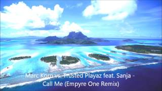 HD - Marc Korn vs Trusted Playaz feat Sanja - Call Me (Empyre One Remix) HD