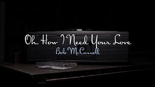 "Oh, How I Need Your Love - Bob McCarroll - From ""Outside The Music Box"""