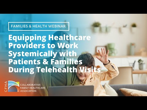 Equipping Healthcare Providers to Work Systemically w/Patients & Families During Telehealth Visits