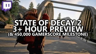 State of Decay 2 - First 3+ Hours Preview Stream & 450,000 Gamerscore Milestone