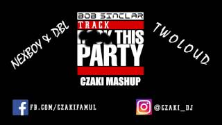 Bob Sinclar x Nexboy&DBL x Twoloud - Track This Party (CZAKI MASHUP) ▼DOWNLOAD▼