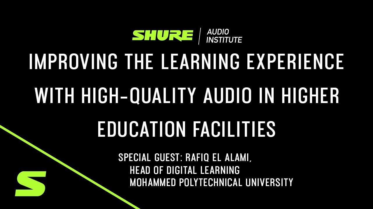 Shure Webinar: Improving the Learning Experience with Quality Audio in Higher Education, Session 1