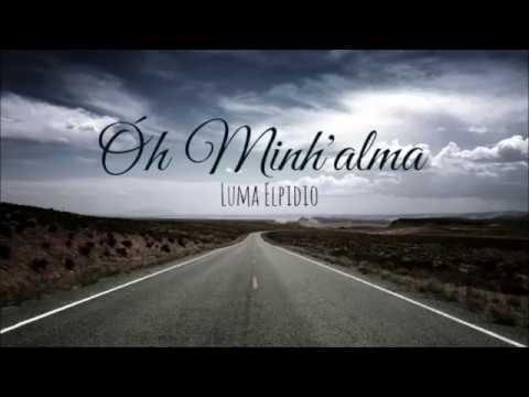 Óh Minh'alma - Luma Elpidio (LETRA)